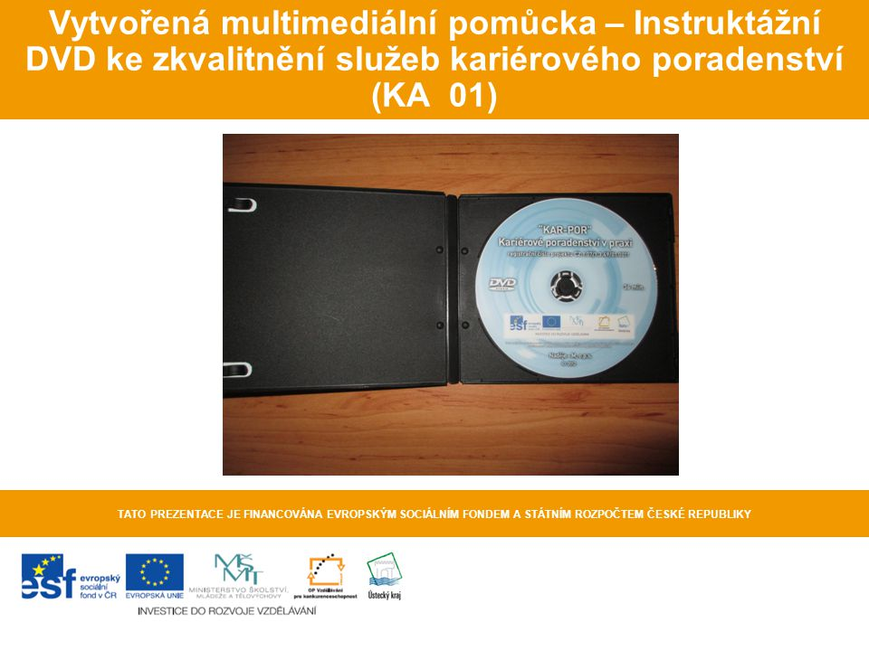 Vytvořená multimediální pomůcka – Instruktážní DVD ke zkvalitnění služeb kariérového poradenství (KA 01)