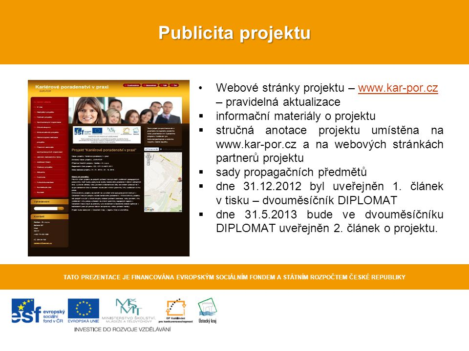 Publicita projektu Webové stránky projektu – www.kar-por.cz – pravidelná aktualizace. informační materiály o projektu.