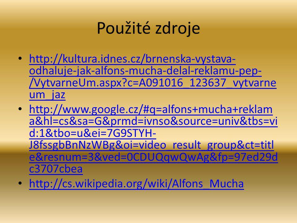 Použité zdroje http://kultura.idnes.cz/brnenska-vystava-odhaluje-jak-alfons-mucha-delal-reklamu-pep-/VytvarneUm.aspx c=A091016_123637_vytvarneum_jaz.