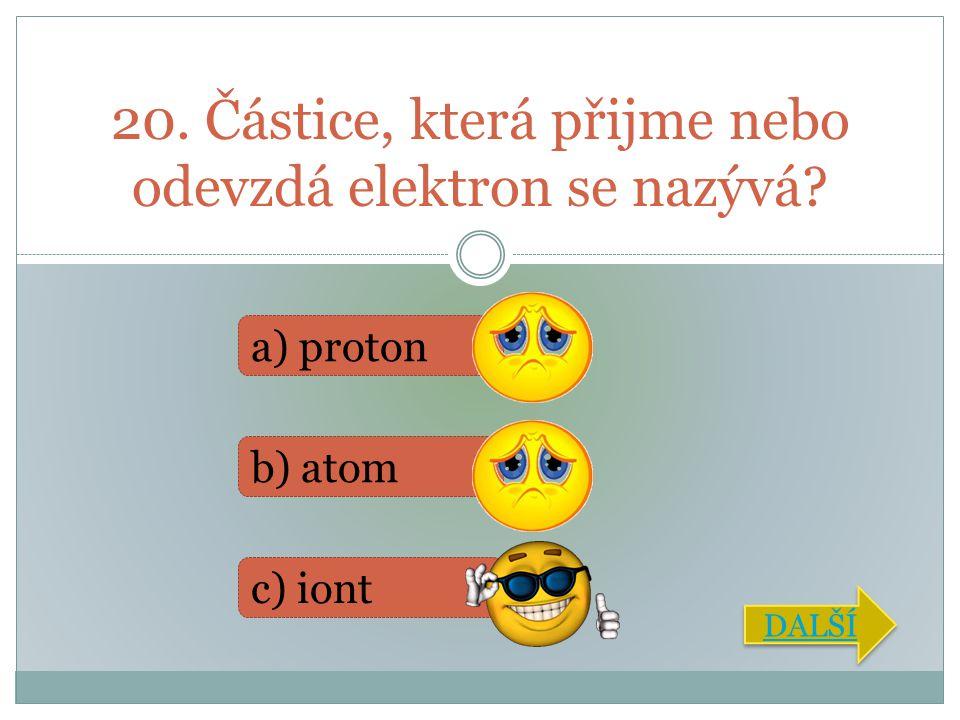 20. Částice, která přijme nebo odevzdá elektron se nazývá
