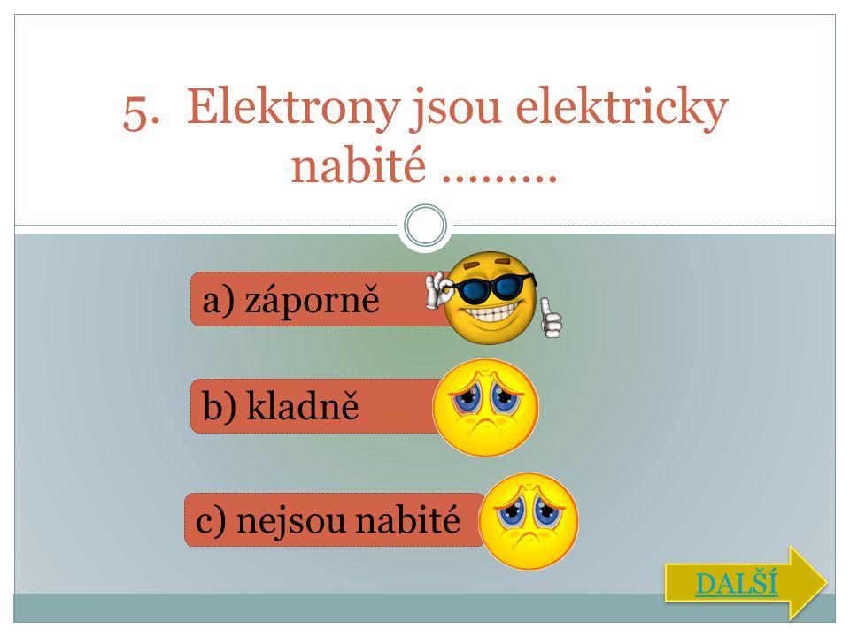 5. Elektrony jsou elektricky nabité .........