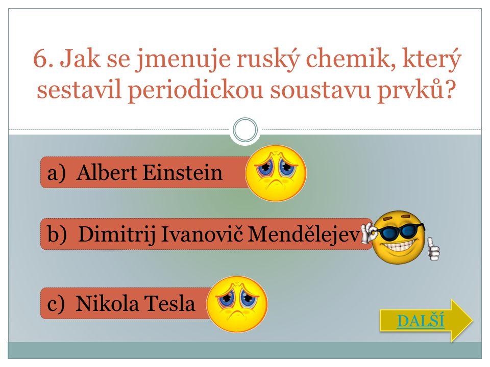 6. Jak se jmenuje ruský chemik, který sestavil periodickou soustavu prvků