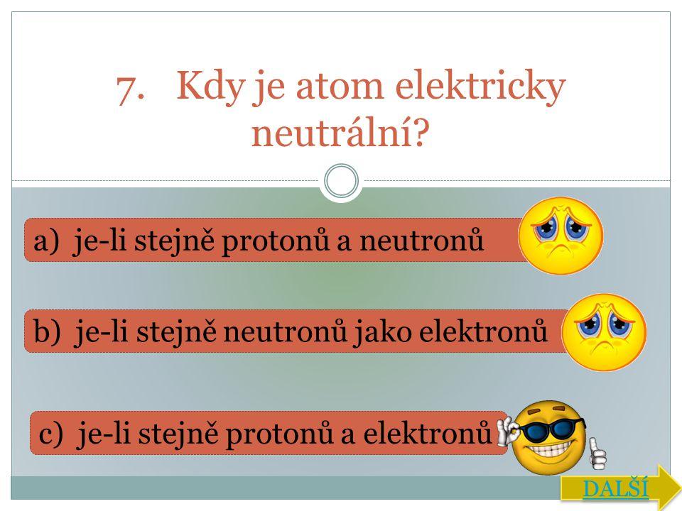 7. Kdy je atom elektricky neutrální