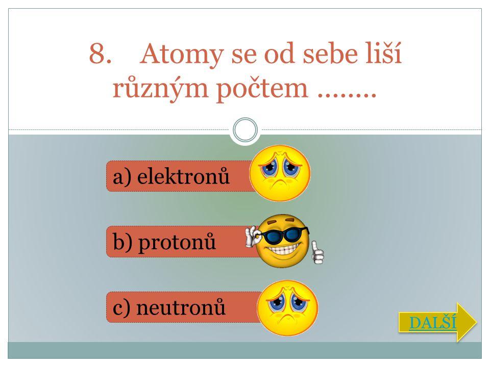 8. Atomy se od sebe liší různým počtem ........