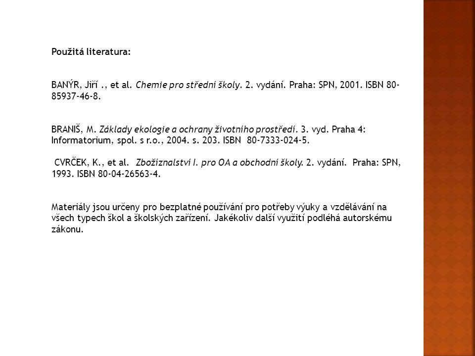 Použitá literatura: BANÝR, Jiří ., et al. Chemie pro střední školy. 2. vydání. Praha: SPN, 2001. ISBN 80-85937-46-8.
