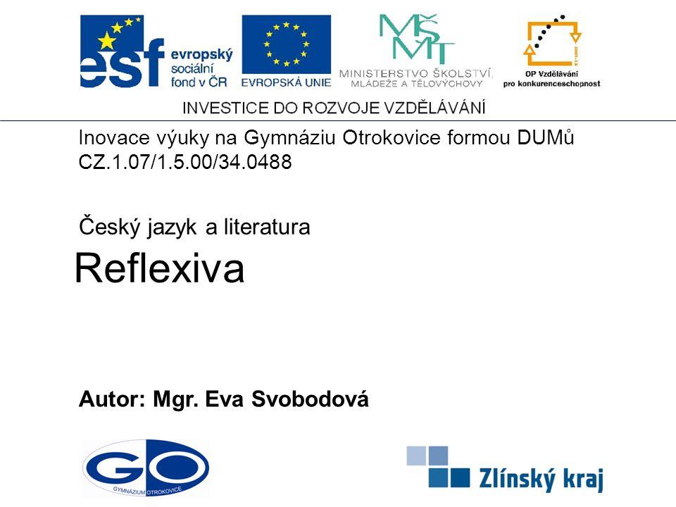 Reflexiva Český jazyk a literatura Autor: Mgr. Eva Svobodová