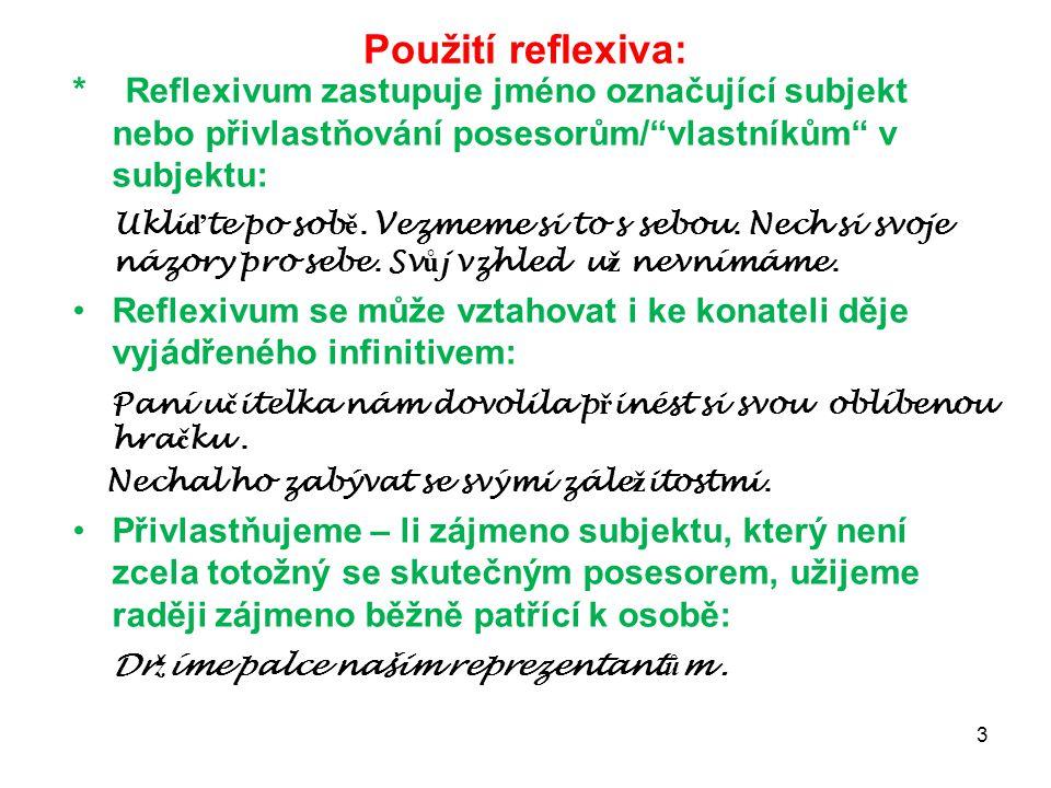 Použití reflexiva: * Reflexivum zastupuje jméno označující subjekt nebo přivlastňování posesorům/ vlastníkům v subjektu: