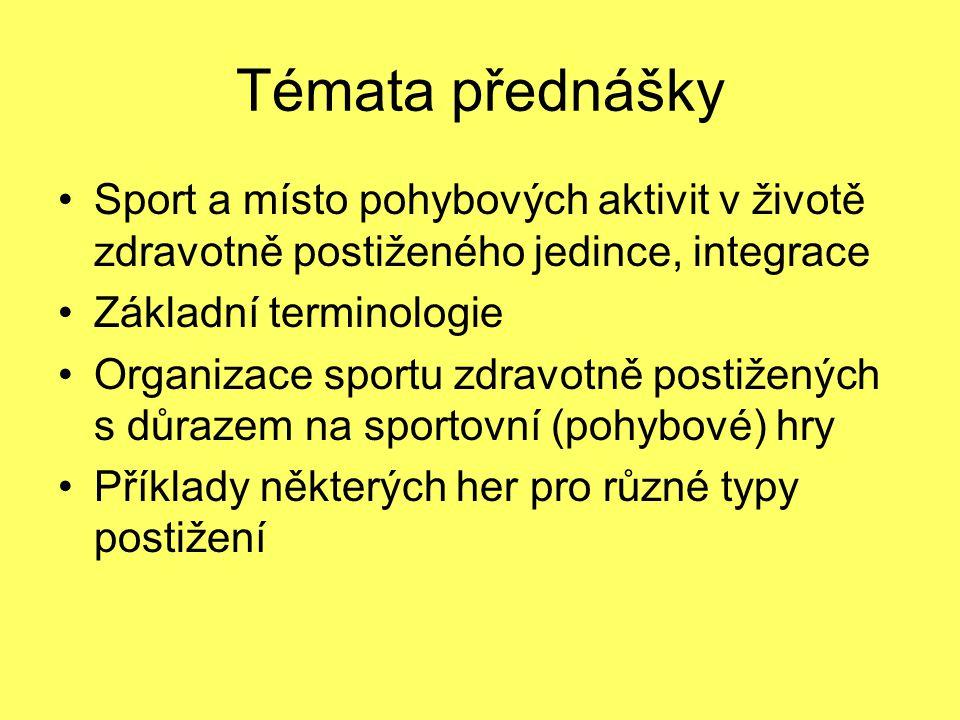 Témata přednášky Sport a místo pohybových aktivit v životě zdravotně postiženého jedince, integrace.