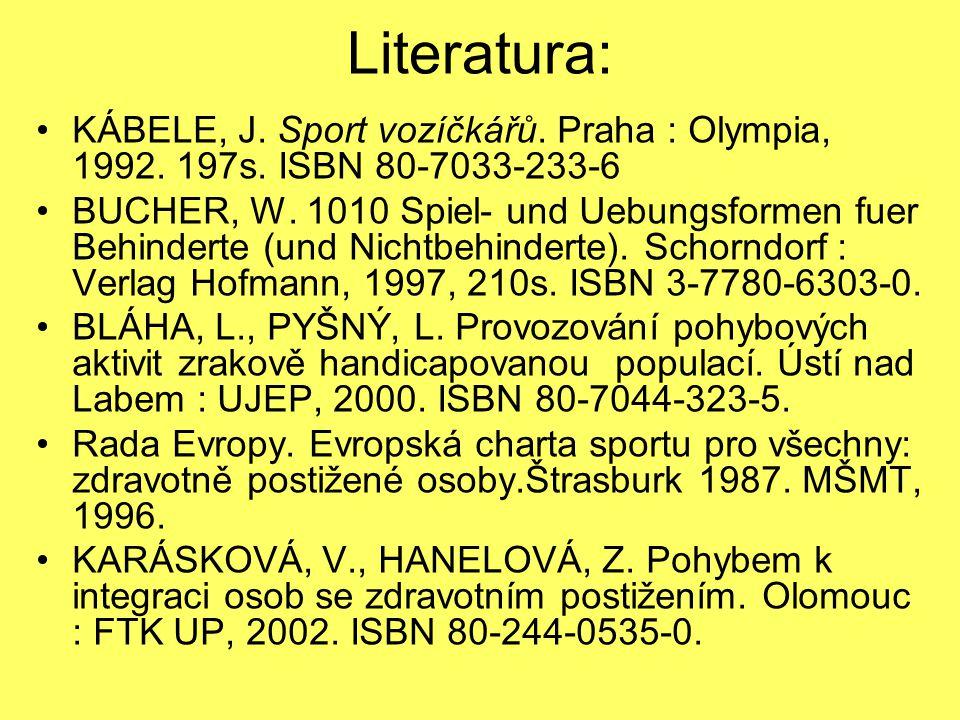 Literatura: KÁBELE, J. Sport vozíčkářů. Praha : Olympia, 1992. 197s. ISBN 80-7033-233-6.