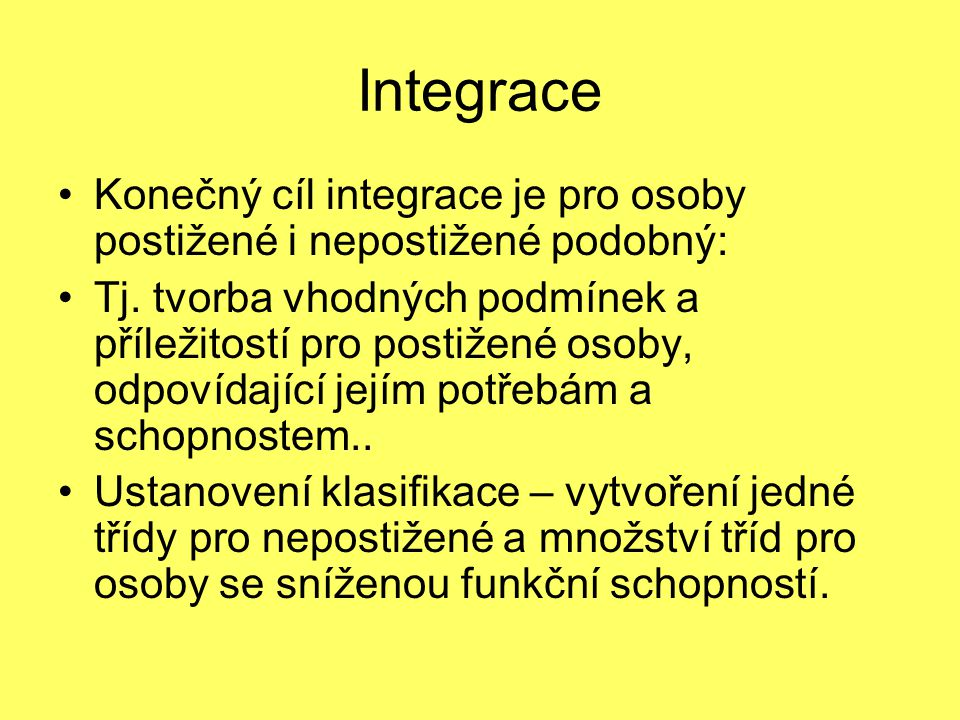 Integrace Konečný cíl integrace je pro osoby postižené i nepostižené podobný: