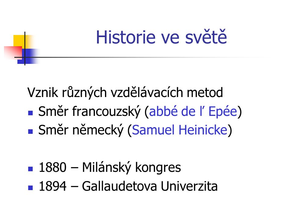 Historie ve světě Vznik různých vzdělávacích metod