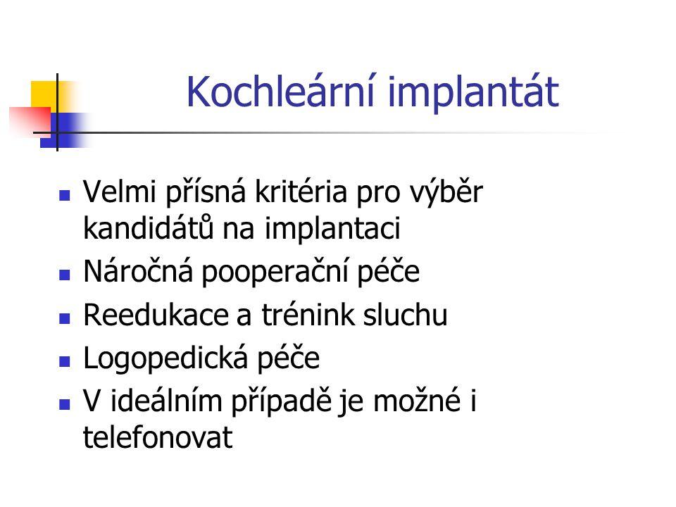 Kochleární implantát Velmi přísná kritéria pro výběr kandidátů na implantaci. Náročná pooperační péče.