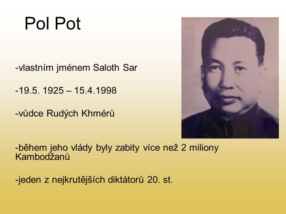 Pol Pot -vlastním jménem Saloth Sar -19.5. 1925 – 15.4.1998