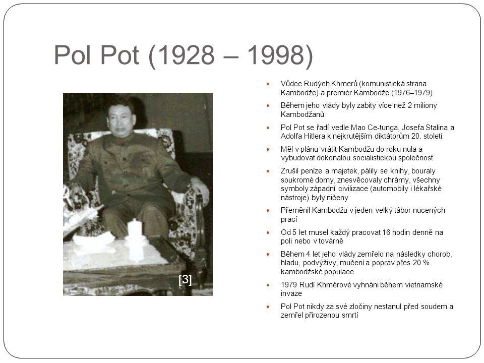 Pol Pot (1928 – 1998) Vůdce Rudých Khmerů (komunistická strana Kambodže) a premiér Kambodže (1976–1979)