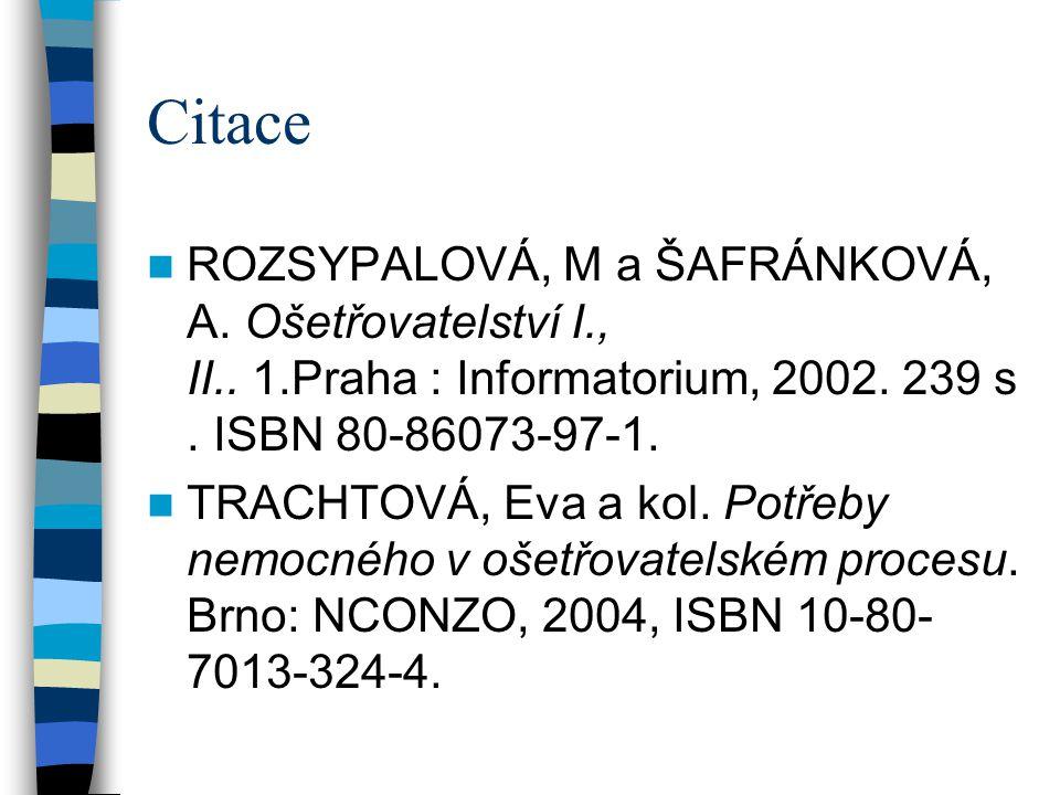 Citace ROZSYPALOVÁ, M a ŠAFRÁNKOVÁ, A. Ošetřovatelství I., II.. 1.Praha : Informatorium, 2002. 239 s. ISBN 80-86073-97-1.