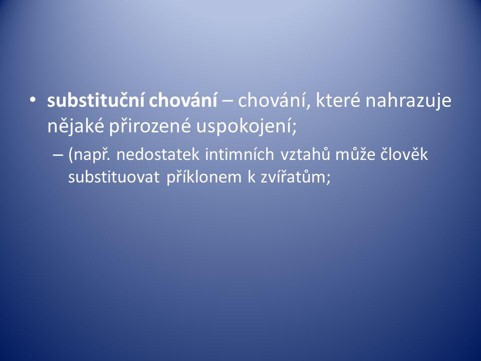 substituční chování – chování, které nahrazuje nějaké přirozené uspokojení;