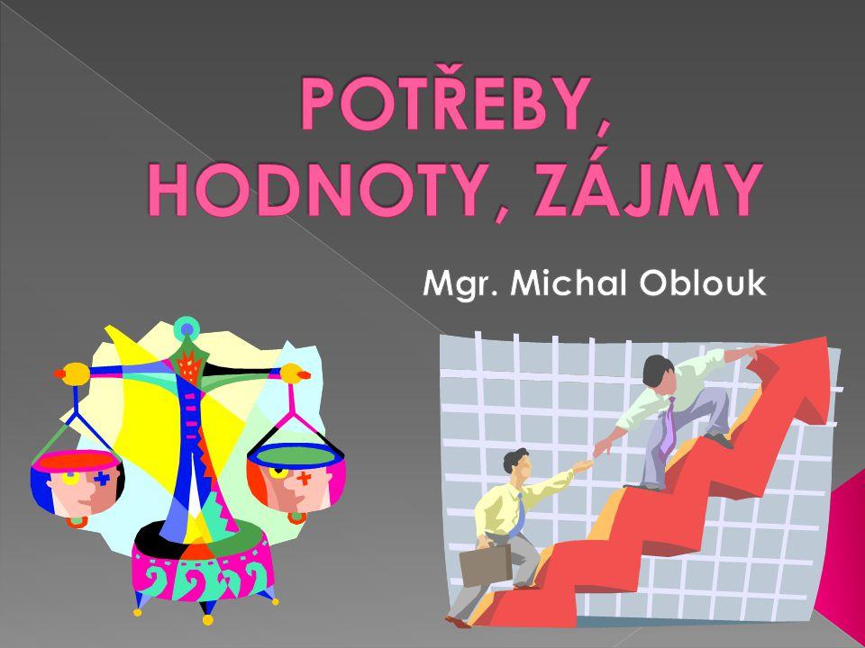 POTŘEBY, HODNOTY, ZÁJMY Mgr. Michal Oblouk