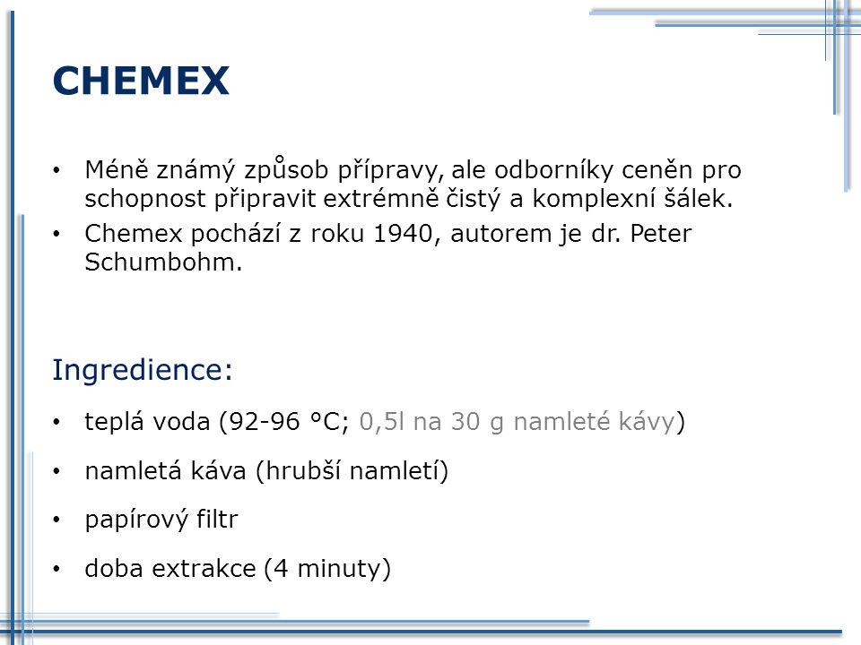 CHEMEX Méně známý způsob přípravy, ale odborníky ceněn pro schopnost připravit extrémně čistý a komplexní šálek.