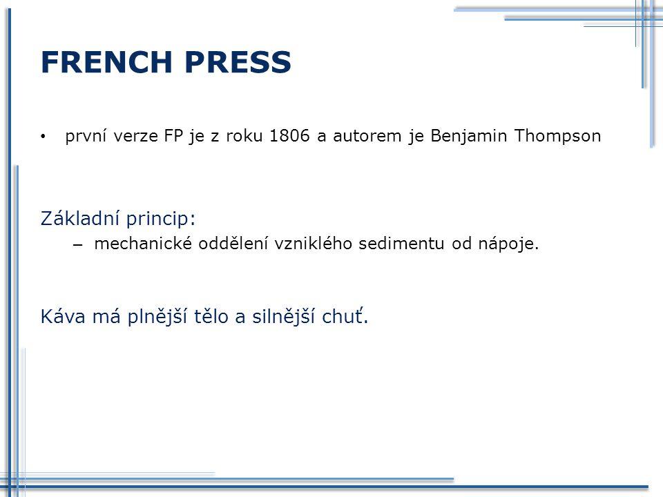 FRENCH PRESS Základní princip: Káva má plnější tělo a silnější chuť.
