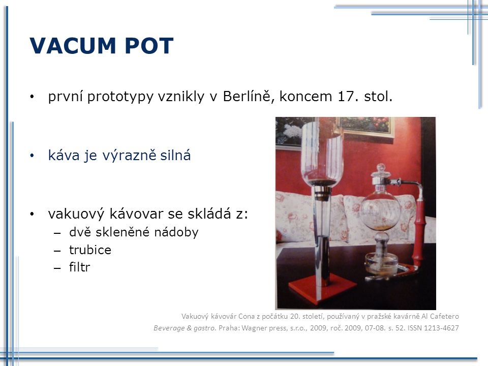 VACUM POT první prototypy vznikly v Berlíně, koncem 17. stol.
