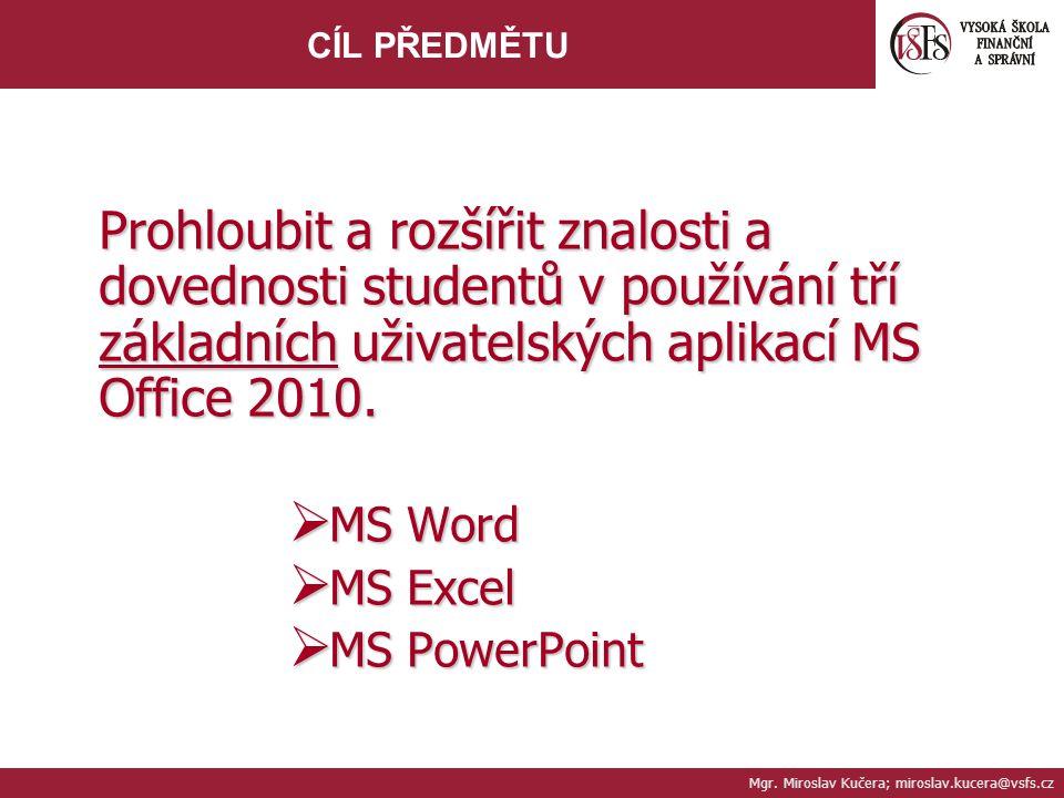 CÍL PŘEDMĚTU Prohloubit a rozšířit znalosti a dovednosti studentů v používání tří základních uživatelských aplikací MS Office 2010.