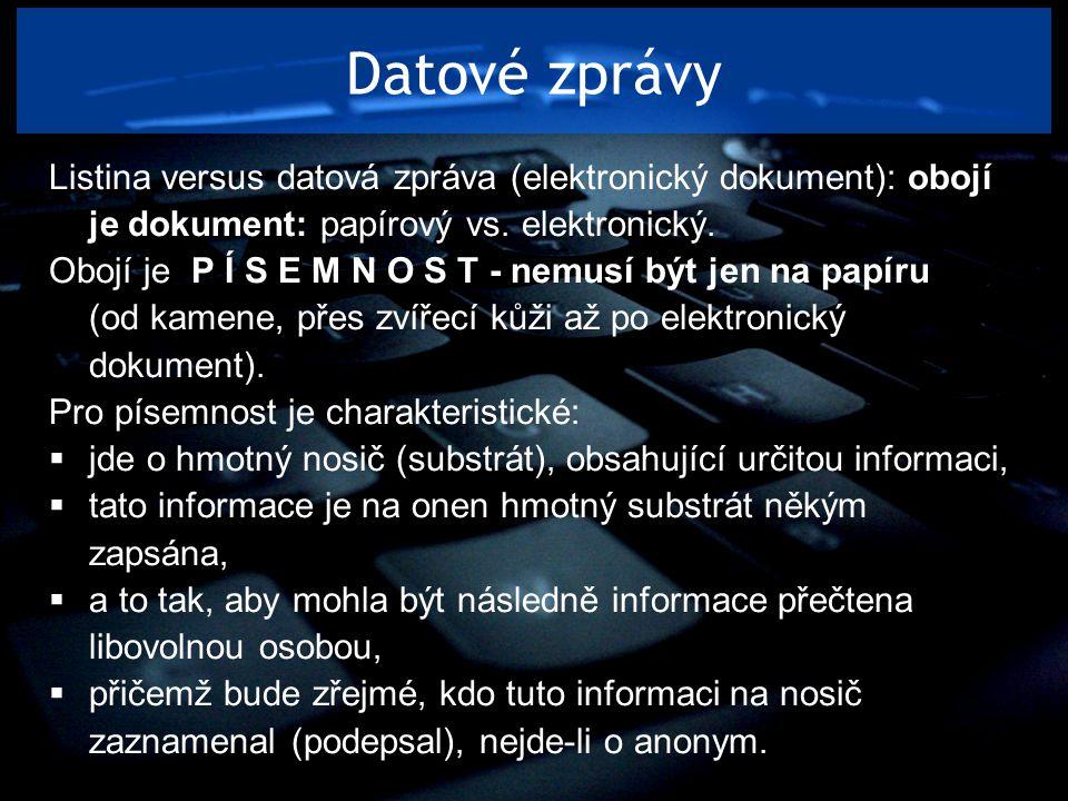 Datové zprávy Listina versus datová zpráva (elektronický dokument): obojí je dokument: papírový vs. elektronický.