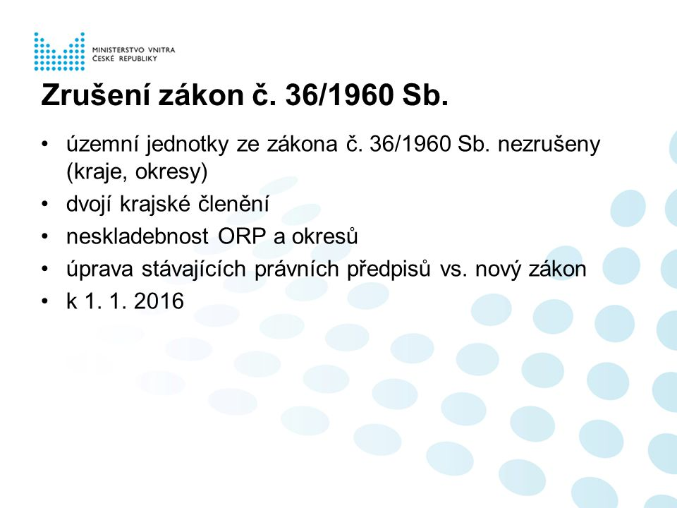 Zrušení zákon č. 36/1960 Sb. územní jednotky ze zákona č. 36/1960 Sb. nezrušeny (kraje, okresy) dvojí krajské členění.