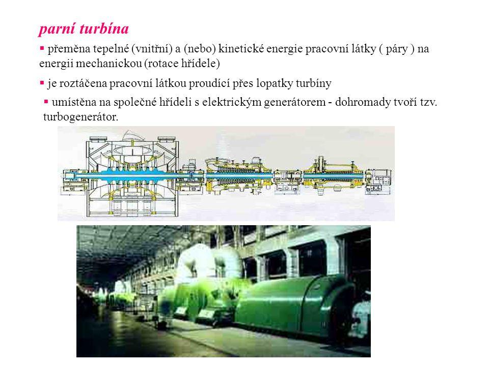 parní turbína přeměna tepelné (vnitřní) a (nebo) kinetické energie pracovní látky ( páry ) na energii mechanickou (rotace hřídele)