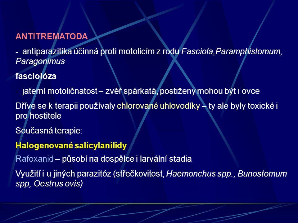 ANTITREMATODA - antiparazitika účinná proti motolicím z rodu Fasciola,Paramphistomum, Paragonimus.