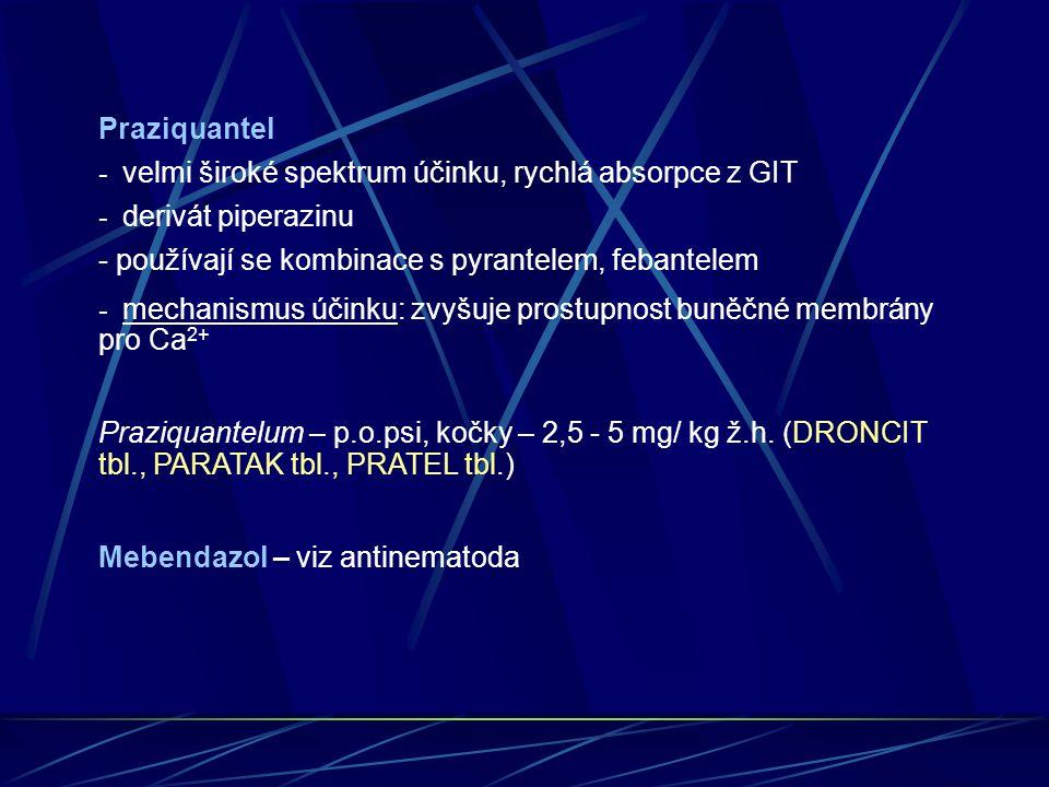 Praziquantel - velmi široké spektrum účinku, rychlá absorpce z GIT. - derivát piperazinu. - používají se kombinace s pyrantelem, febantelem.