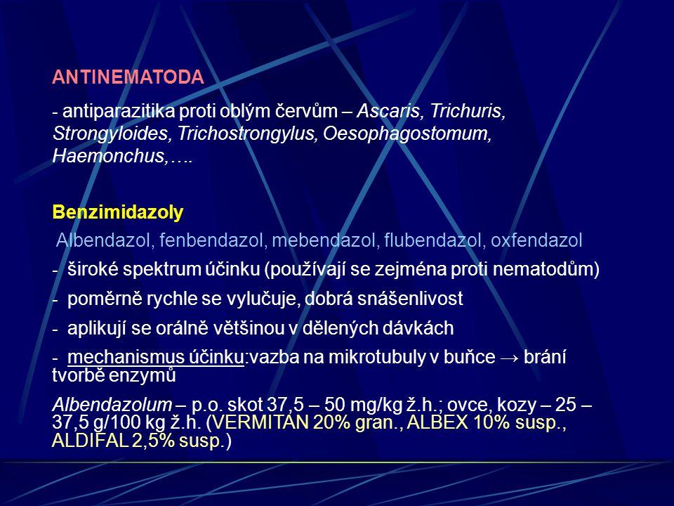 ANTINEMATODA - antiparazitika proti oblým červům – Ascaris, Trichuris, Strongyloides, Trichostrongylus, Oesophagostomum, Haemonchus,….