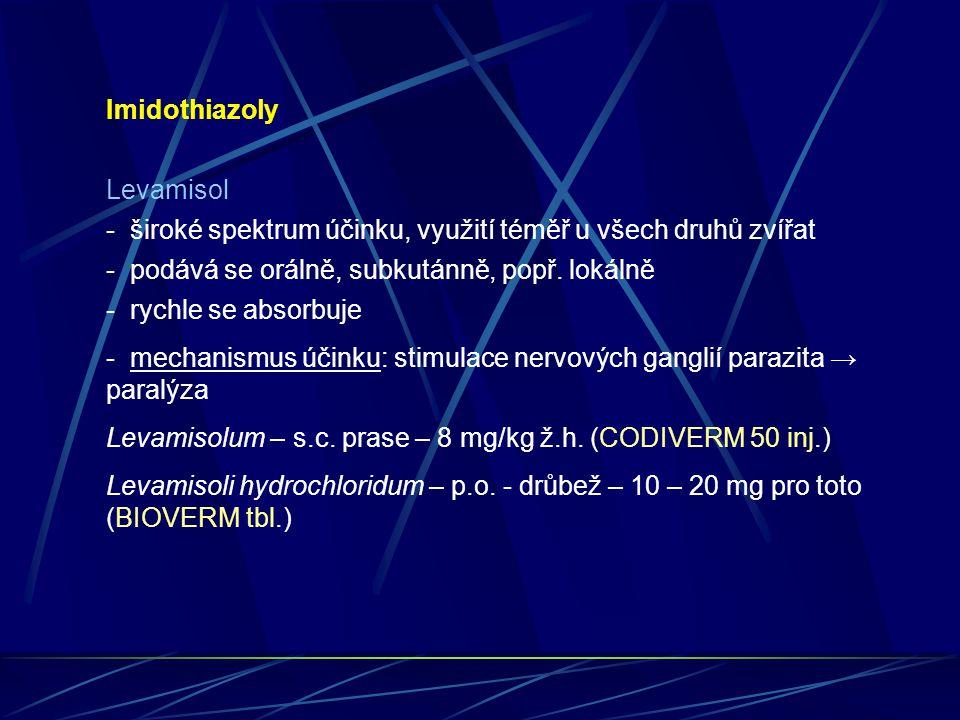 Imidothiazoly Levamisol. - široké spektrum účinku, využití téměř u všech druhů zvířat. - podává se orálně, subkutánně, popř. lokálně.