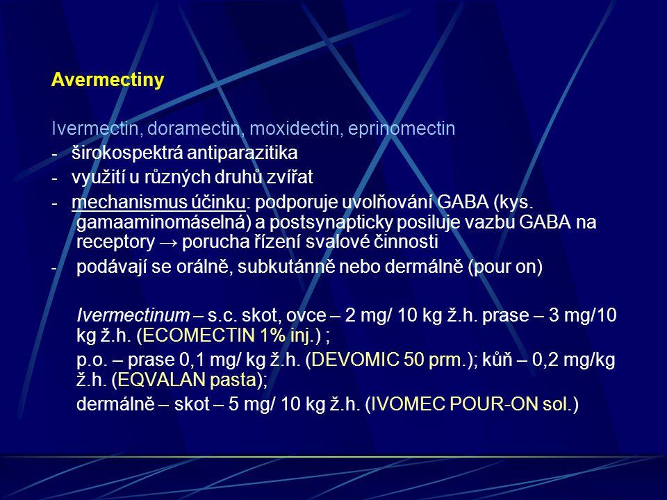 Avermectiny Ivermectin, doramectin, moxidectin, eprinomectin. - širokospektrá antiparazitika. - využití u různých druhů zvířat.