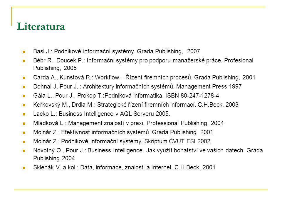 Literatura Basl J.: Podnikové informační systémy. Grada Publishing, 2007.