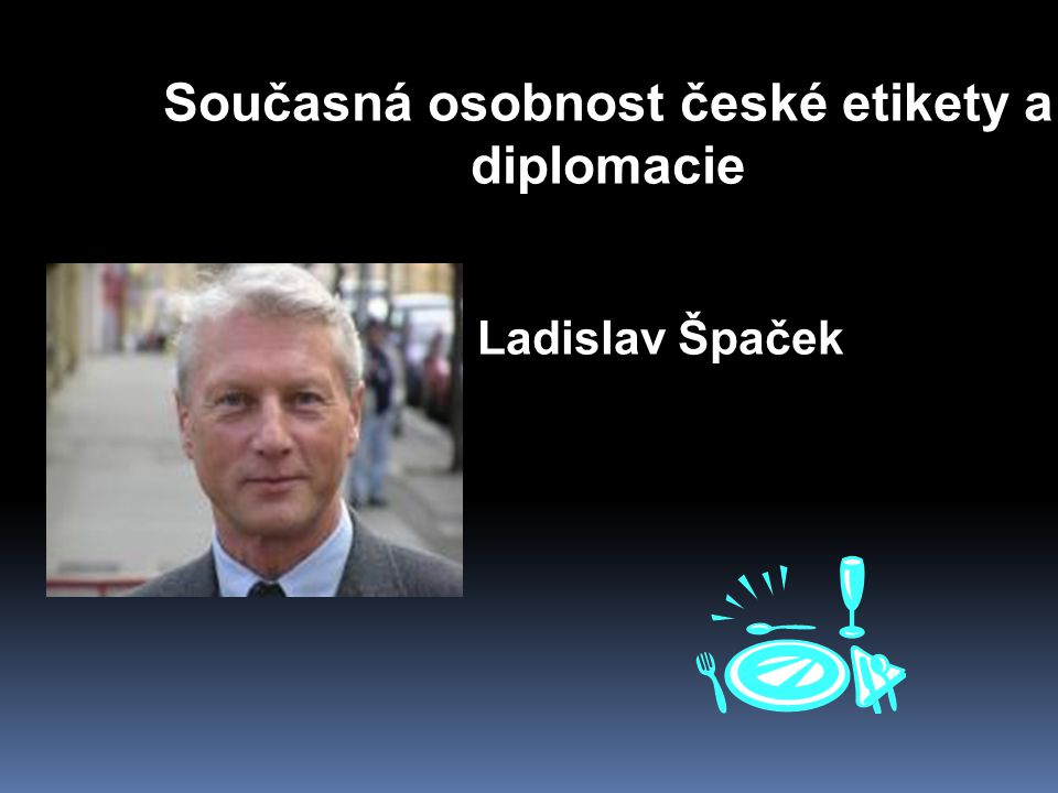 Současná osobnost české etikety a diplomacie