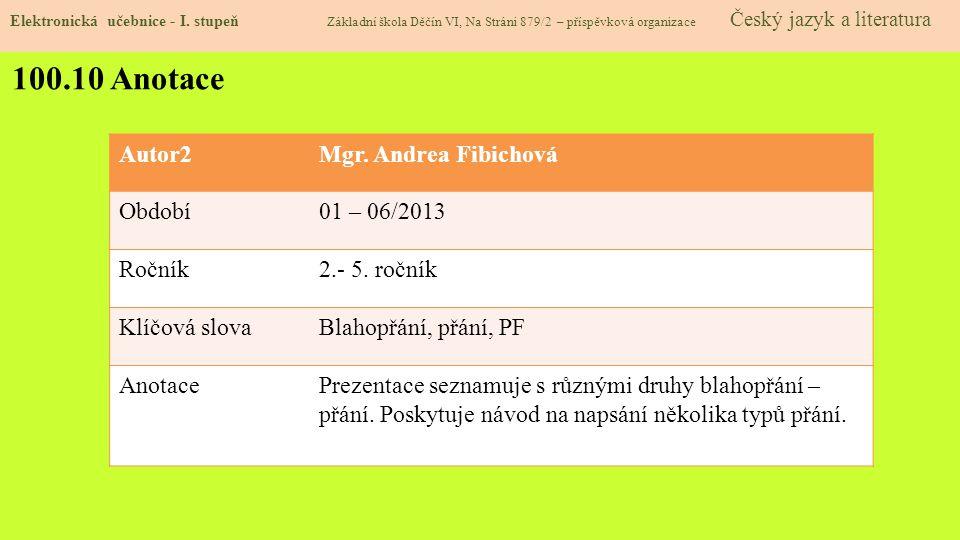 100.10 Anotace Autor2 Mgr. Andrea Fibichová Období 01 – 06/2013 Ročník
