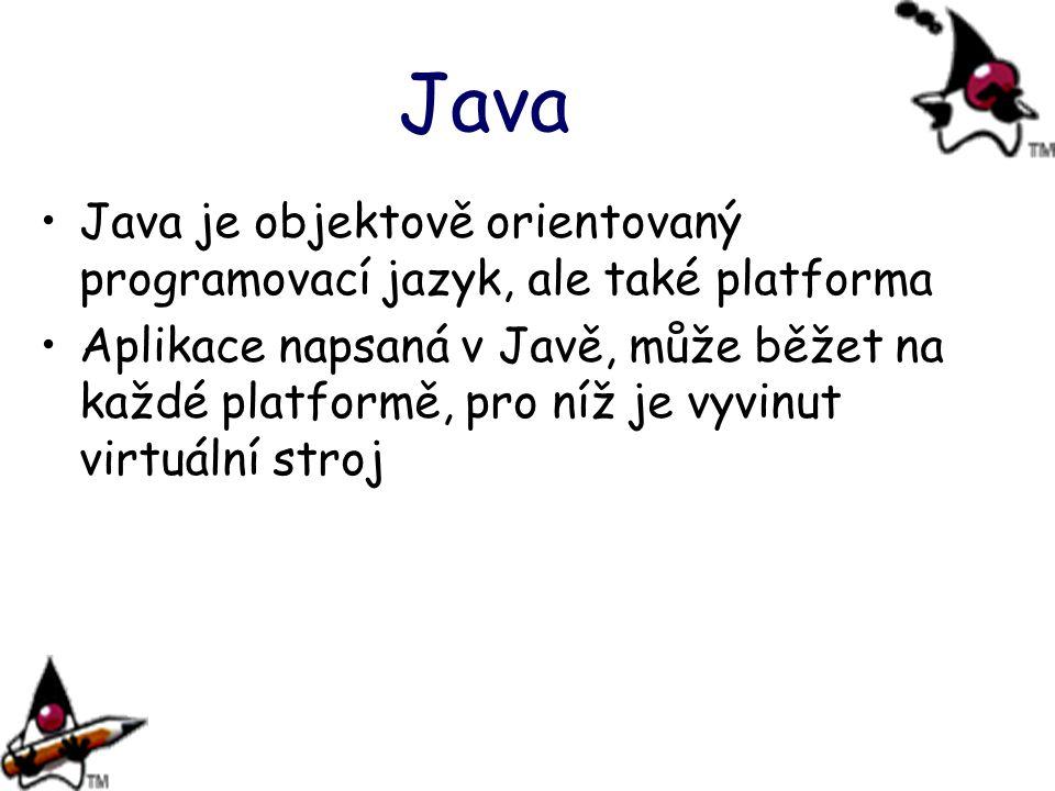 Java Java je objektově orientovaný programovací jazyk, ale také platforma.