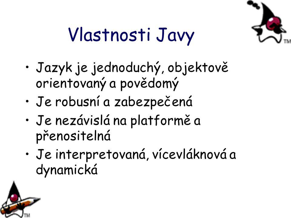 Vlastnosti Javy Jazyk je jednoduchý, objektově orientovaný a povědomý