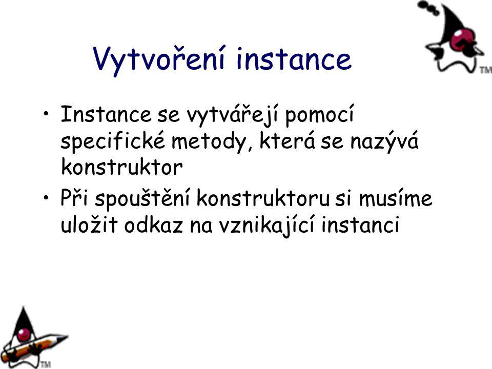 Vytvoření instance Instance se vytvářejí pomocí specifické metody, která se nazývá konstruktor.