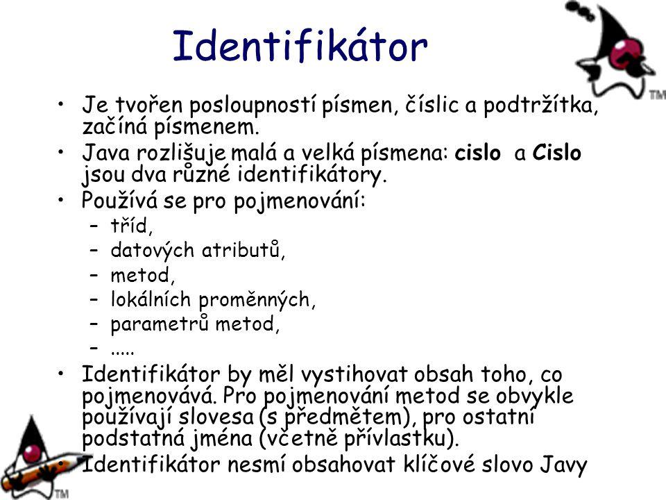 Identifikátor Je tvořen posloupností písmen, číslic a podtržítka, začíná písmenem.