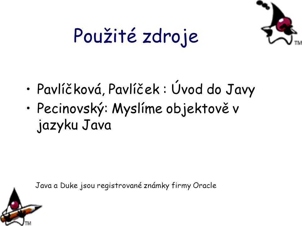 Použité zdroje Pavlíčková, Pavlíček : Úvod do Javy