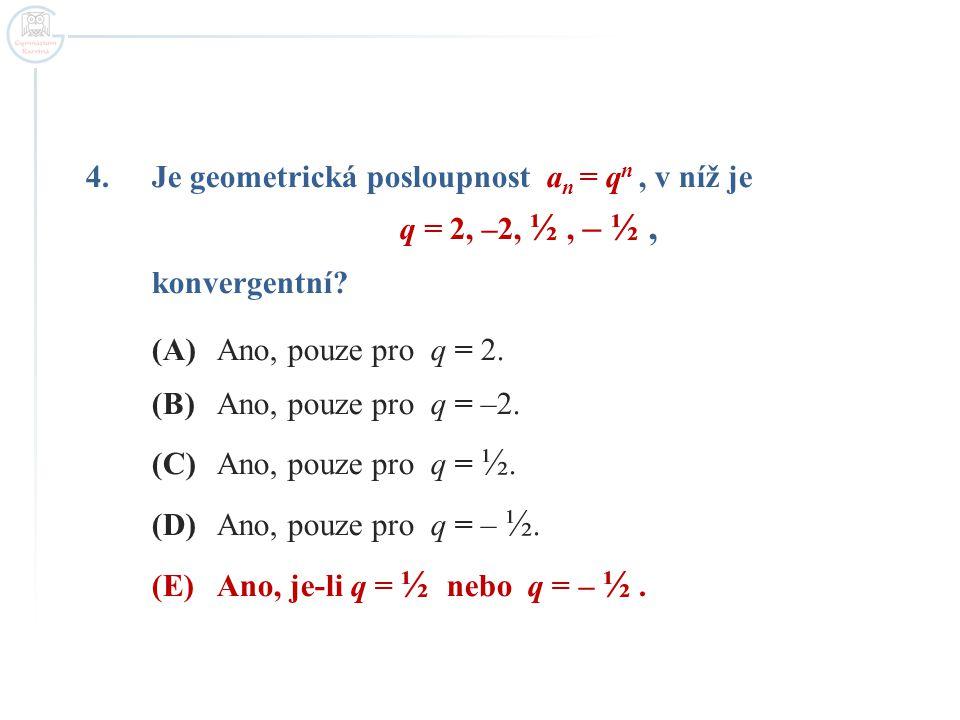 konvergentní Je geometrická posloupnost an = qn , v níž je