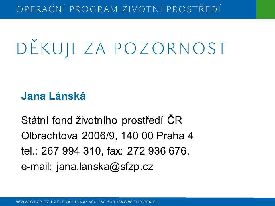 Jana Lánská Státní fond životního prostředí ČR. Olbrachtova 2006/9, 140 00 Praha 4. tel.: 267 994 310, fax: 272 936 676,