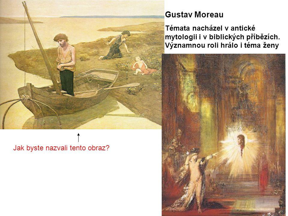 Gustav Moreau Témata nacházel v antické mytologii i v biblických příbězích. Významnou roli hrálo i téma ženy.