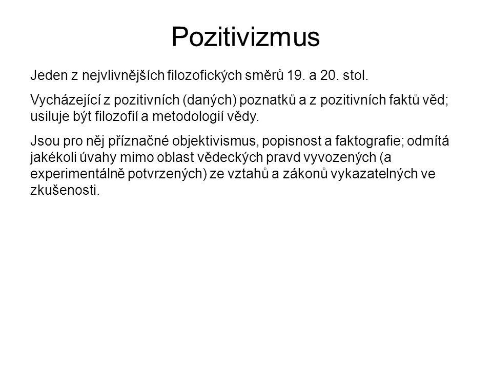 Pozitivizmus Jeden z nejvlivnějších filozofických směrů 19. a 20. stol.