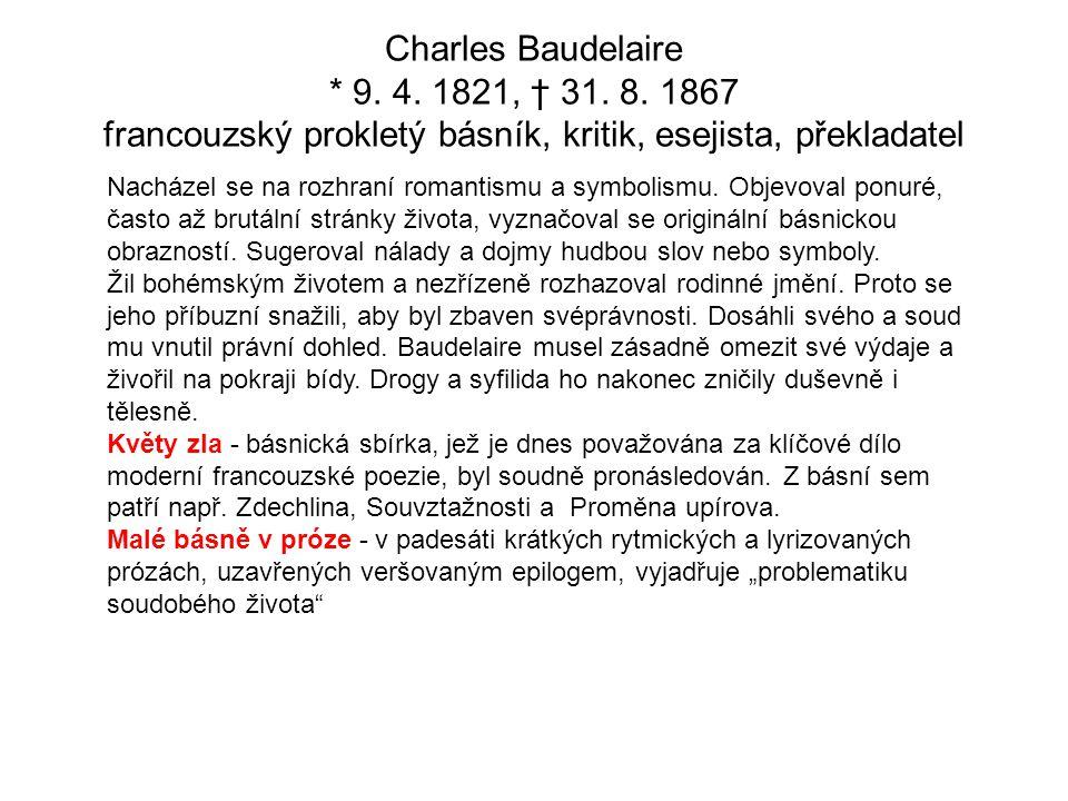Charles Baudelaire * 9. 4. 1821, † 31. 8. 1867 francouzský prokletý básník, kritik, esejista, překladatel