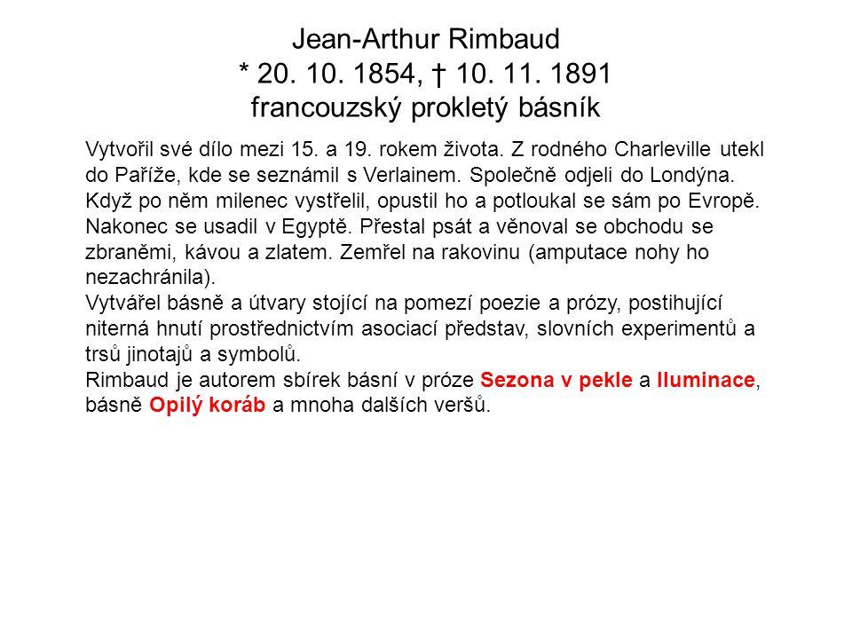 Jean-Arthur Rimbaud * 20. 10. 1854, † 10. 11. 1891 francouzský prokletý básník