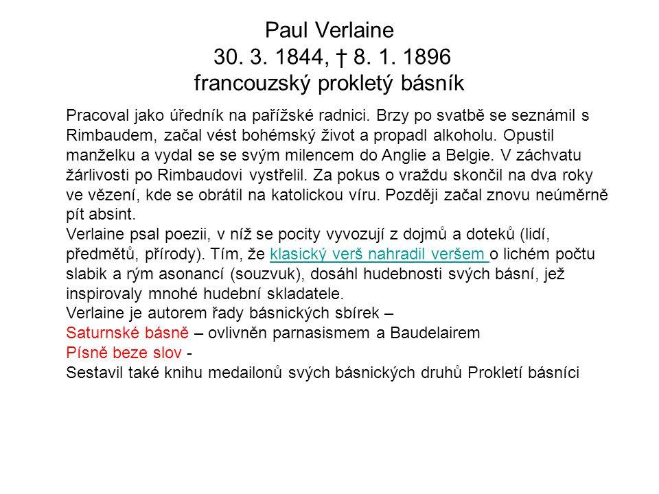 Paul Verlaine 30. 3. 1844, † 8. 1. 1896 francouzský prokletý básník