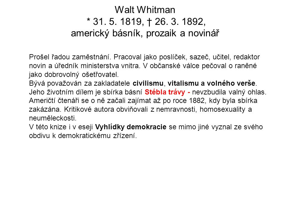Walt Whitman * 31. 5. 1819, † 26. 3. 1892, americký básník, prozaik a novinář