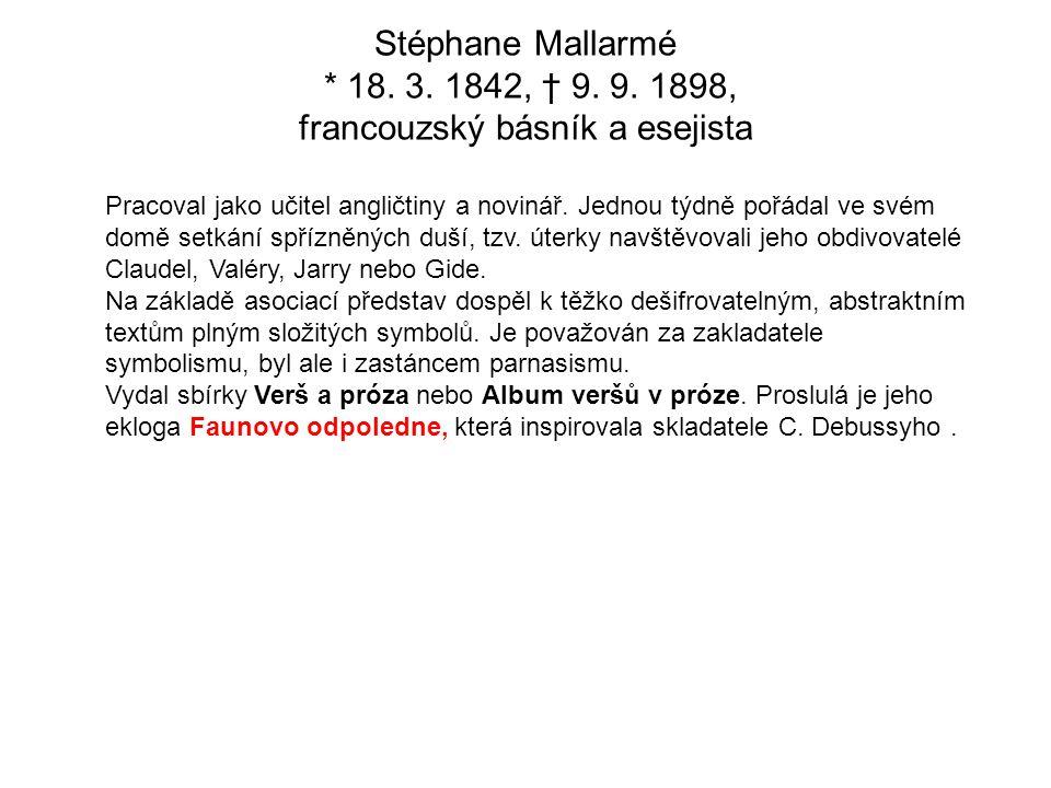 Stéphane Mallarmé * 18. 3. 1842, † 9. 9. 1898, francouzský básník a esejista